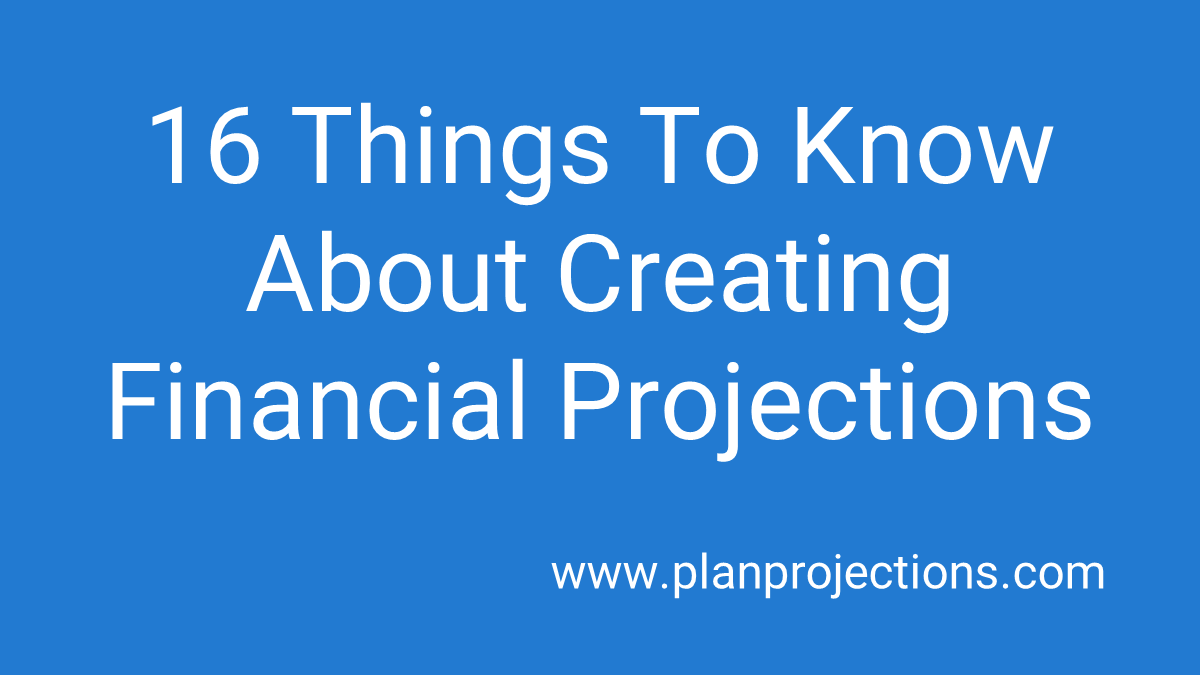 16 things to know about creating financial projections