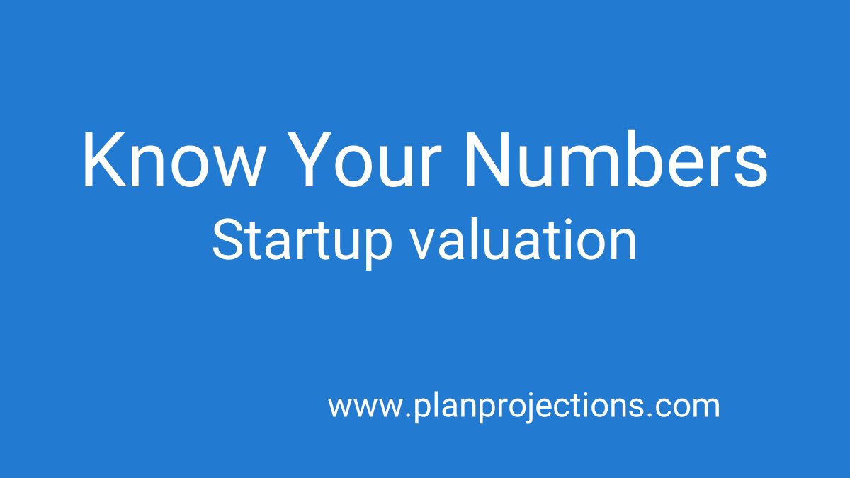 know your numbers startup valuation