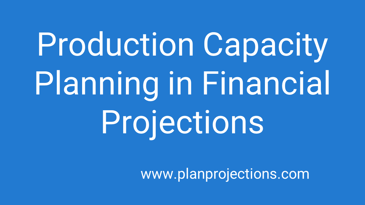 production capacity planning in financial projections